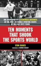 Ten Moments that Shook the Sports World ebook by Isabel Denny