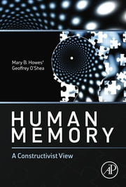 Human Memory - A Constructivist View ebook by Mary B. Howes,Geoffrey O'Shea