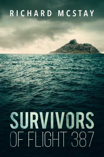 Survivors of Flight 387 ebook by Richard McStay