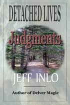 Detached Lives: Judgments ebook by Jeff Inlo