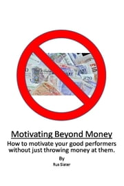 Motivating Beyond Money ebook by Rus Slater