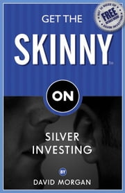 Get The Skinny on Silver Investing ebook by Morgan, David