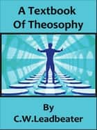 A Textbook Of Theosophy eBook by C. W. Leadbeater
