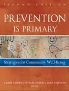 Prevention Is Primary - Strategies for Community Well Being eBook by Larry Cohen, Vivian Chavez, Sana Chehimi