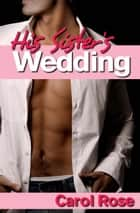His Sister's Wedding ebook by Carol Rose