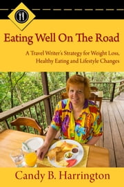 Eating Well On The Road ebook by Candy B. Harrington