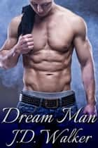 Dream Man ebook by J.D. Walker