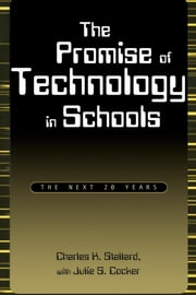The Promise of Technology in Schools - The Next 20 Years ebook by Charles K. Stallard