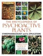 The Encyclopedia of Psychoactive Plants - Ethnopharmacology and Its Applications ebook by Christian Rätsch, Albert Hofmann