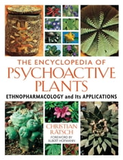 The Encyclopedia of Psychoactive Plants - Ethnopharmacology and Its Applications ebook by Christian Rätsch