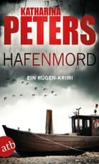 Hafenmord - Ein Rügen-Krimi eBook by Katharina Peters