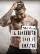 La Blackbird Onyx et Khalycé ebook by NM Mass