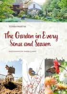 The Garden in Every Sense and Season - Gardening to Awaken Your Five Senses ebook by Tovah Martin, Kindra Clineff