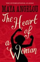 The Heart Of A Woman ebook by Dr Maya Angelou