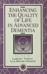 Enhancing the Quality of Life in Advanced Dementia ebook by Ladislav Volicer,Lisa Bloom-Charette