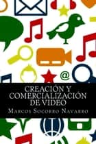 Creación y Comercialización de Video ebook by Marcos Socorro Navarro