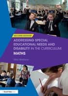 Addressing Special Educational Needs and Disability in the Curriculum: Maths ebook by Max Wallace