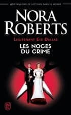 Lieutenant Eve Dallas (Tome 44) - Les noces du crime ebook by Nora Roberts, Guillaume Le Pennec