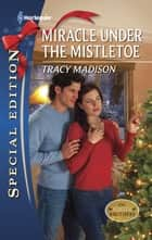 Miracle Under the Mistletoe ebook by Tracy Madison