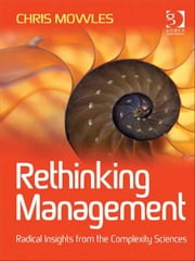 Rethinking Management - Radical Insights from the Complexity Sciences ebook by Dr Chris Mowles