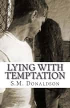 Lying With Temptation - The Temptation Series, #1 ebook by SM Donaldson