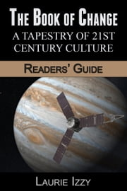The Book of Change: A Tapestry of 21st Century Culture, Readers' Guide ebook by Laurie Izzy