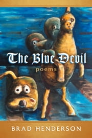 The Blue Devil - poems ebook by Brad Henderson
