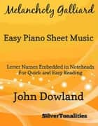 Melancholy Galliard Easy Piano Sheet Music ebook by Silvertonalities