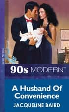 A Husband Of Convenience (Mills & Boon Vintage 90s Modern) ebook by Jacqueline Baird