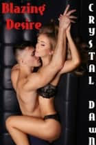 Blazing Desire ebook by Crystal Dawn