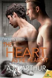 The Heart As He Hears It ebook by A. M. Arthur