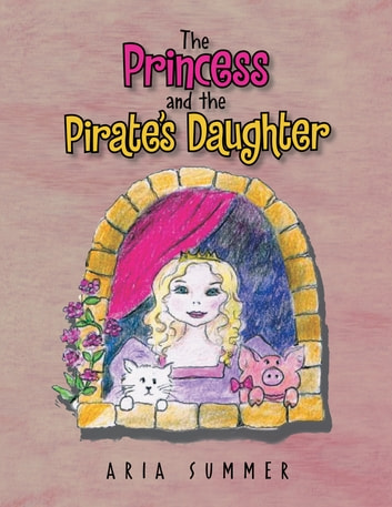 The Princess and the Pirate's Daughter ebook by Aria Summer