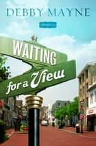 Waiting for a View - A Bloomfield Novel ebook by Debby Mayne