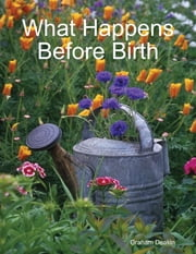 What Happens Before Birth ebook by Graham Deakin