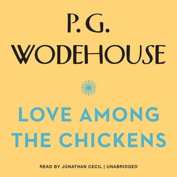 Love among the Chickens audiobook by P. G. Wodehouse