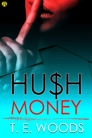 Hush Money - A Novel ebook by T. E. Woods