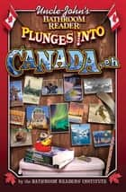 Uncle John's Bathroom Reader Plunges into Canada, Eh ebook by Bathroom Readers' Institute