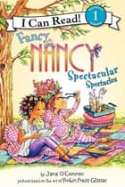 Fancy Nancy: Spectacular Spectacles ebook by Jane O'Connor, Robin Preiss Glasser