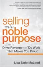 Selling with Noble Purpose, Enhanced Edition ebook by Lisa Earle McLeod