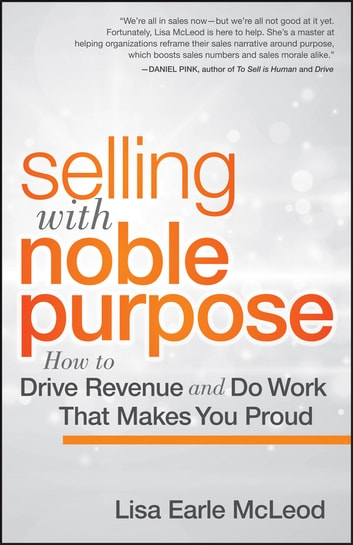 Selling with Noble Purpose - How to Drive Revenue and Do Work That Makes You Proud ebook by Lisa Earle McLeod