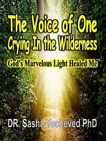 The Voice of One Crying In the Wilderness ebook by DR. Sasha Yocheved PhD