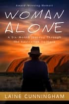 Woman Alone - A Six-Month Journey Through the Australian Outback ebook by Laine Cunningham