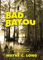 Bad Bayou ebook by Wayne C. Long