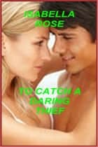 To Catch A Daring Thief ebook by Isabella Rose