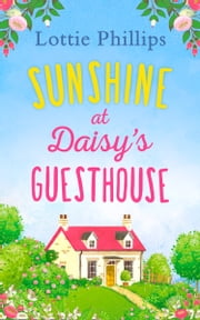 Sunshine at Daisy's Guesthouse ebook by Lottie Phillips