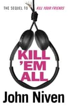 Kill 'Em All ebook by John Niven