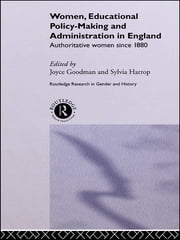 Women, Educational Policy-Making and Administration in England - Authoritative Women Since 1800 ebook by Joyce Goodman,Sylvia Harrop