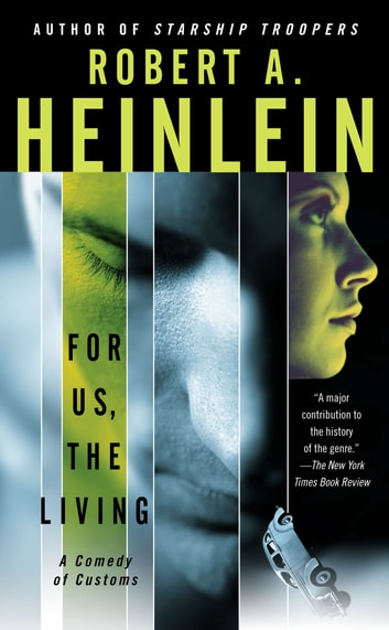 For Us, The Living - A Comedy of Customs ebook by Robert A. Heinlein,Robert James, Ph.D.