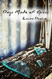 Days Made of Glass ebook by Laura Drake