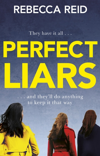 Perfect Liars - Perfect for fans of Big Little Lies ebook by Rebecca Reid